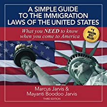 A Simple Guide to the Immigration Laws of the United States: What You Need to Know When You Come to America Audiobook by Marcus Jarvis, Mayanti Boodoo Jarvi Narrated by Les LaMotte