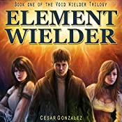 Element Wielder: Void Wielder Trilogy, Volume 1 | Cesar Gonzalez