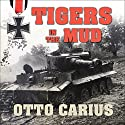 Tigers in the Mud: The Combat Career of German Panzer Commander Otto Carius Audiobook by Otto Carius Narrated by Paul Woodson