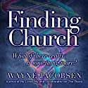 Finding Church: What If There Really Is Something More? (       UNABRIDGED) by Wayne Jacobsen Narrated by Wayne Jacobsen