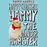 Happy Holiday, Hammy the Wonder Hamster! | Poppy Harris