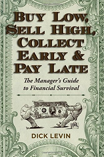 Buy Low, Sell High, Collect Early and Pay Late: The Manager's Guide to Financial Survival