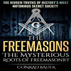 The Freemasons: The Mysterious Roots of Freemasonry: Secret Societies, Book 5 Hörbuch von Conrad Bauer Gesprochen von: Charles D. Baker