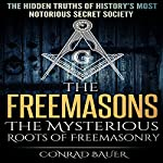 The Freemasons: The Mysterious Roots of Freemasonry: Secret Societies, Book 5 | Conrad Bauer