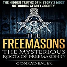 The Freemasons: The Mysterious Roots of Freemasonry: Secret Societies, Book 5 Audiobook by Conrad Bauer Narrated by Charles D. Baker