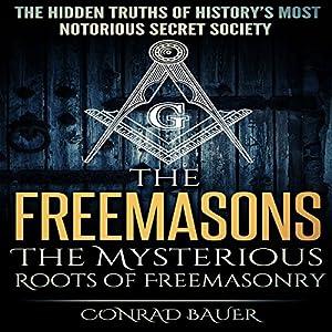 The Freemasons: The Mysterious Roots of Freemasonry Audiobook