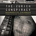 The Zurich Conspiracy (       UNABRIDGED) by Bernadette Calonego Narrated by Tanya Eby
