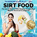 Sirt Food: The Secret Behind Diet, Healthy Weight Loss, Disease Prevention & Longevity: The Medicine on Your Plate, Vol 1 Audiobook by John Hodges Narrated by R. Paul Matty