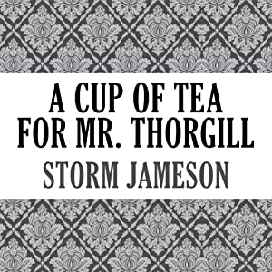 A Cup of Tea for Mr. Thorgill | [Storm Jameson]