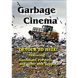 GARBAGE CINEMA. Cannibals, perverts, and other nice people.