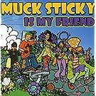 Muck Sticky Is My Friend