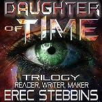 Daughter of Time Trilogy: Reader, Writer, Maker | Erec Stebbins