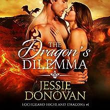 The Dragon's Dilemma: Lochguard Highland Dragons, Book 1 Audiobook by Jessie Donovan Narrated by Matthew Lloyd Davies