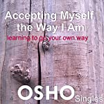 Accepting Myself the Way I Am: Learning to Go Your Own Way |  OSHO