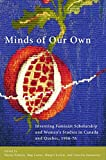 img - for Minds of Our Own: Inventing Feminist Scholarship and Women's Studies in Canada and Qu bec, 1966-76 book / textbook / text book