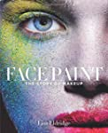 Face Paint: The History of Make-Up, t...