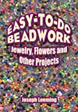 Easy-to-Do Beadwork: Jewelry, Flowers and Other Projects