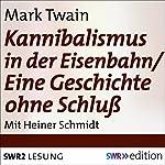 Kannibalismus in der Eisenbahn / Eine Geschichte ohne Schluss | Mark Twain