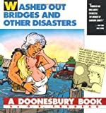 Washed Out Bridges and Other Disasters: A Doonesbury Book (Doonesbury Books (Andrews & McMeel))