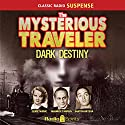 Mysterious Traveler: Dark Destiny Radio/TV Program by David Kogan, Robert Arthur Narrated by Phillip Clarke, Staats Cotsworth, Sandra Gould