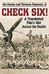 Check Six!: A Thunderbolt Pilot's War...