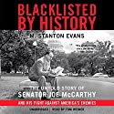 Blacklisted by History: The Untold Story of Senator Joe McCarthy and His Fight against America's Enemies Audiobook by M. Stanton Evans Narrated by Tom Weiner