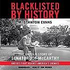 Blacklisted by History: The Untold Story of Senator Joe McCarthy and His Fight against America's Enemies Hörbuch von M. Stanton Evans Gesprochen von: Tom Weiner