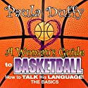 A Woman's Guide to Basketball: How to Talk His Language  by Paula Duffy Narrated by Paula Duffy