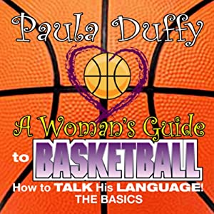 A Woman's Guide to Basketball: How to Talk His Language | [Paula Duffy]