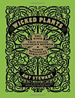 Wicked Plants: The Weed That Killed Lincoln&#39;s Mother and Other Botanical Atrocities