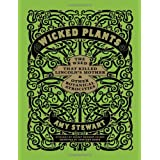 Wicked Plants: The Weed That Killed Lincoln&#39;s Mother and Other Botanical Atrocitiesby Amy Stewart