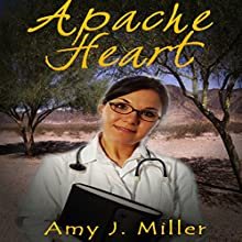Apache Heart (       UNABRIDGED) by Amy J Miller Narrated by Kimberly Ferguson
