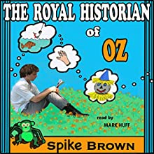 The Royal Historian of Oz (       UNABRIDGED) by Spike Brown Narrated by Mark Huff