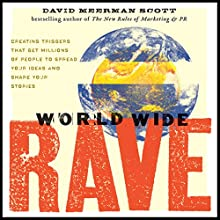 World Wide Rave: Creating Triggers that Get Millions of People to Spread Your Ideas and Share Your Stories | Livre audio Auteur(s) : David Meerman Scott Narrateur(s) : Walter Dixon