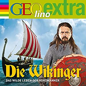 Die Wikinger. Das wilde Leben der Nordmänner (GEOlino extra Hör-Bibliothek) Hörspiel