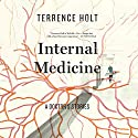 Internal Medicine: A Doctor's Stories (       UNABRIDGED) by Terrence Holt Narrated by Gregory DeCandia