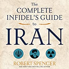 The Complete Infidel's Guide to Iran Audiobook by Robert Spencer Narrated by Bob Reed