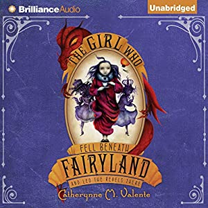 The Girl Who Fell Beneath Fairyland and Led the Revels There | [Catherynne M. Valente]