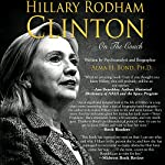Hillary Rodham Clinton: On The Couch: Inside the Mind and Life of Hillary Clinton | Alma H. Bond