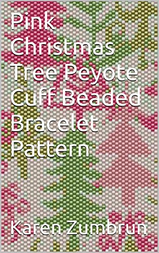 Karen Zumbrun - Pink Christmas Tree Peyote Cuff Beaded Bracelet Pattern