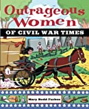 img - for OUTRAGEOUS WOMEN OF CIVIL WAR TIMES by Furbee, Mary Rodd ( Author ) on Apr-30-2003[ Paperback ] book / textbook / text book
