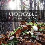 Undeniable: An Epic Journey Through Pain | Bryan C. Gallant