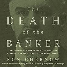 The Death of the Banker: The Decline and Fall of the Great Financial Dynasties and the Triumph of the Small Investor Audiobook by Ron Chernow Narrated by Michael Kramer