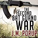 The Second Bat Guano War (       UNABRIDGED) by J.M. Porup Narrated by J.M. Porup