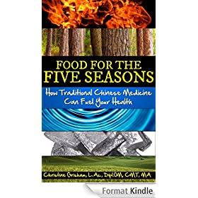 Food for the Five Seasons: How Traditional Chinese Medicine Can Fuel Your Health (English Edition)