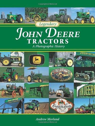 Legendary John Deere Tractors: A Photographic History