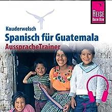 Spanisch für Guatemala (Reise Know-How Kauderwelsch AusspracheTrainer) Hörbuch von Barbara Honner Gesprochen von: Klaus Schieber, Kerstin Belz