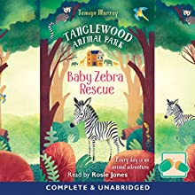 Baby Zebra Rescue: Tanglewood Animal Park | Livre audio Auteur(s) : Tamsyn Murray Narrateur(s) : Rosie Jones