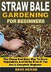 Straw Bale Gardening for Beginners: T...