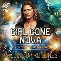Girl Gone Nova: Project Universe, Book 2 Audiobook by Pauline Baird Jones Narrated by Brad Langer